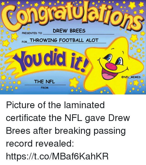 Football, Memes, and Nfl: PRESENTED TO DREW BREES  FOR THROWING FOOTBALL ALOT  @NFL_MEMES  20 00  THE NFL  FROM Picture of the laminated certificate the NFL gave Drew Brees after breaking passing record revealed: https://t.co/MBaf6KahKR