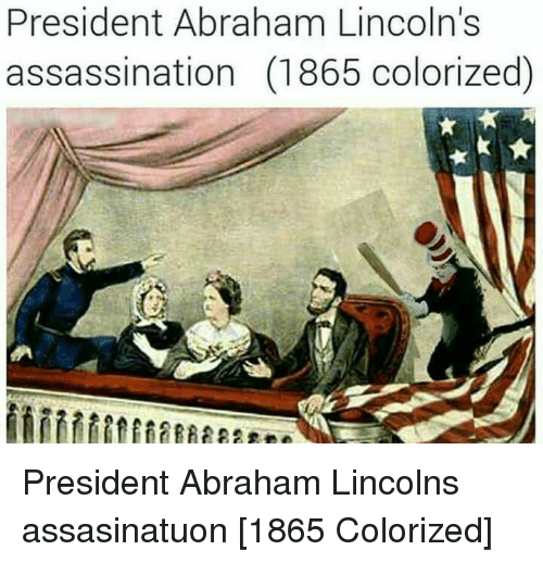 Abraham Lincoln, Assassination, and Abraham: President Abraham Lincoln's  assassination (1865 colorized) President Abraham Lincolns assasinatuon [1865 Colorized]