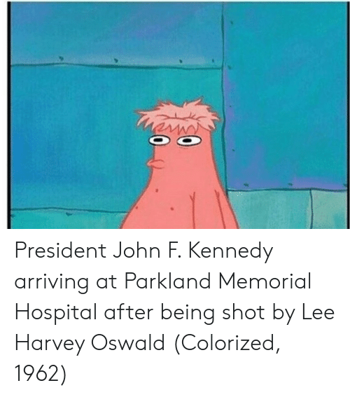 oswald: President John F. Kennedy arriving at Parkland Memorial Hospital after being shot by Lee Harvey Oswald (Colorized, 1962)