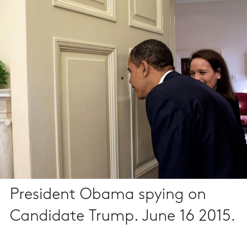 spying: President Obama spying on Candidate Trump. June 16 2015.