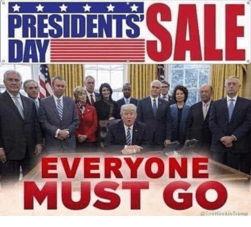 Presidents, Presidents Day, and Day: PRESIDENTS  DAY  EVERYONE  MUST GO  TheWeekinTrump