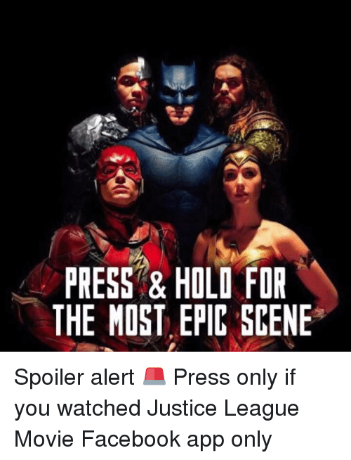 Most Epic: PRESS & HOLO FOR  THE MOST EPIC SCENE Spoiler alert 🚨 Press only if you watched Justice League Movie  Facebook app only