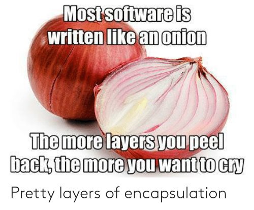 Layers: Pretty layers of encapsulation