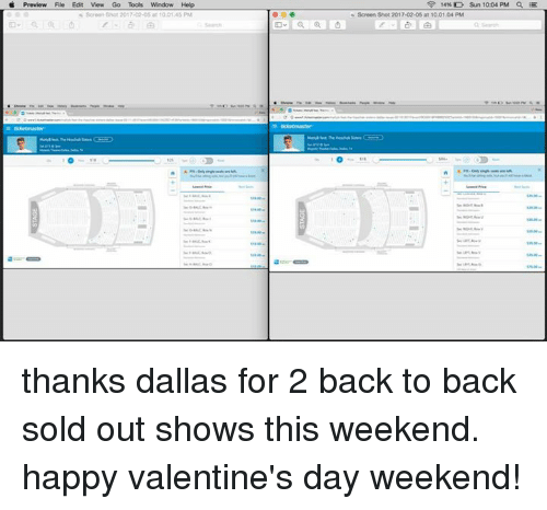 Back to Back, Dank, and 🤖: Preview File Edit View Go Tools Window Help  Screen Shot 2017-02-05 at 1001 45 PM  14% D Sun 10:04 PM  Screen Shot 2017-02-05 at 10.01.04 PM thanks dallas for 2 back to back sold out shows this weekend. happy valentine's day weekend!