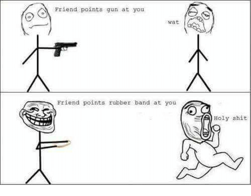 Memes, Shit, and Wat: Priend points gun at you  wat  Friend points rubber band at you  Holy shit