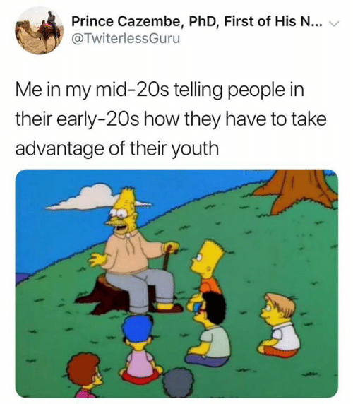 Prince, Youth, and How: Prince Cazembe, PhD, First of His N... v  @TwiterlessGuru  Me in my mid-20s telling people in  their early-20s how they have to take  advantage of their youth
