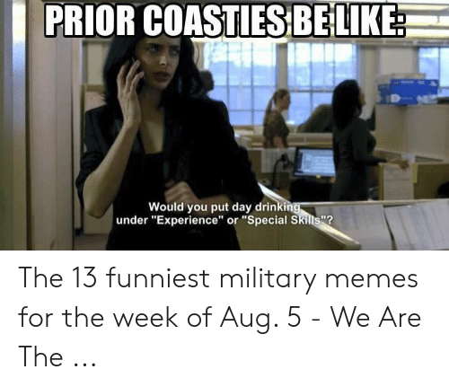 """Funny Coast Guard: PRIOR COASTIES BELIKE  Would you put day drinking  under """"Experience"""" or """"Special Skills""""? The 13 funniest military memes for the week of Aug. 5 - We Are The ..."""