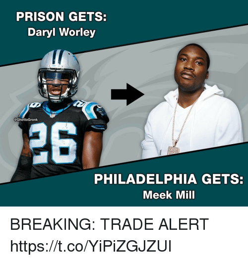 Meek Mill, Memes, and Prison: PRISON GETS:  Daryl Worley  @GhettoGronk  26  PHILADELPHIA GETS:  Meek Mill BREAKING: TRADE ALERT https://t.co/YiPiZGJZUI