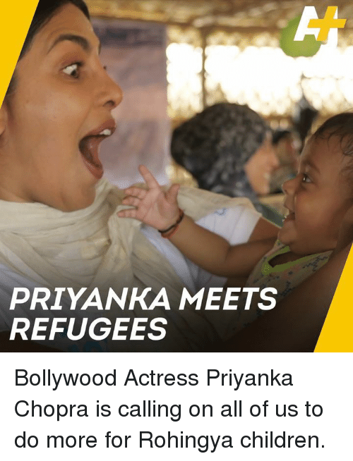 Children, Memes, and Bollywood: PRIYANKA MEETS  REFUGEES Bollywood Actress Priyanka Chopra is calling on all of us to do more for Rohingya children.
