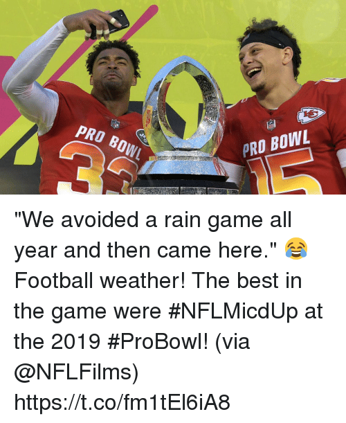 """Football, Memes, and The Game: PRO BOW  PRO BOWL """"We avoided a rain game all year and then came here."""" 😂  Football weather! The best in the game were #NFLMicdUp at the 2019 #ProBowl! (via @NFLFilms) https://t.co/fm1tEl6iA8"""