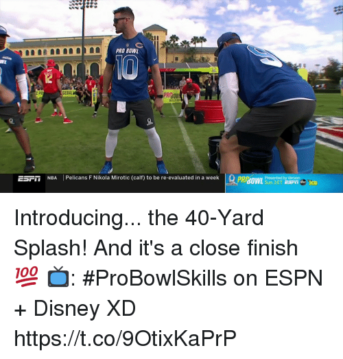 Disney, Espn, and Memes: PRO BOWL  12  PR  SEBAL  PRBOW  ESril  NBA  | Pelicans F Nikola Mirotic (calf) to be re-evaluated in a week  PROWL  Presented by Verizon Introducing... the 40-Yard Splash!  And it's a close finish 💯  📺: #ProBowlSkills on ESPN + Disney XD https://t.co/9OtixKaPrP