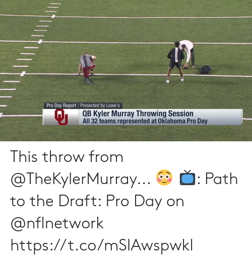 Lowes: Pro Day Report Presented by Lowe's  Qi  QB Kyler Murray Throwing Session  All 32 teams represented at Oklahoma Pro Day This throw from @TheKylerMurray... 😳  📺: Path to the Draft: Pro Day on @nflnetwork https://t.co/mSIAwspwkl