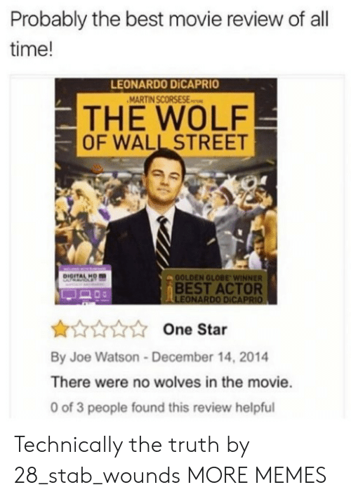 Dank, Leonardo DiCaprio, and Memes: Probably the best movie review of all  time!  LEONARDO DİCAPRIO  THE WOLF  OF WALL STREET  OOLDEN GLOBE WINNER  BEST ACTOR  LEONARDO DICAPRIO  One Star  By Joe Watson-December 14, 2014  There were no wolves in the movie.  0 of 3 people found this review helpful Technically the truth by 28_stab_wounds MORE MEMES