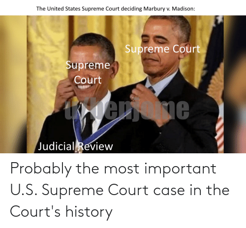 Supreme: Probably the most important U.S. Supreme Court case in the Court's history
