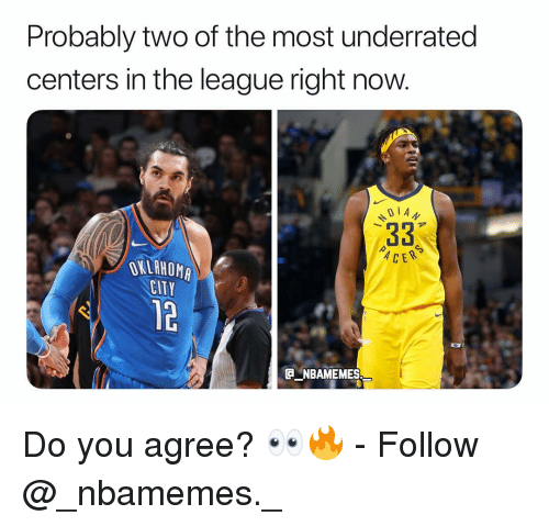Memes, Oklahoma, and The League: Probably two of the most underrated  centers in the league right now.  .33  OKLAHOMA  CITY  12  NBAMEMES Do you agree? 👀🔥 - Follow @_nbamemes._