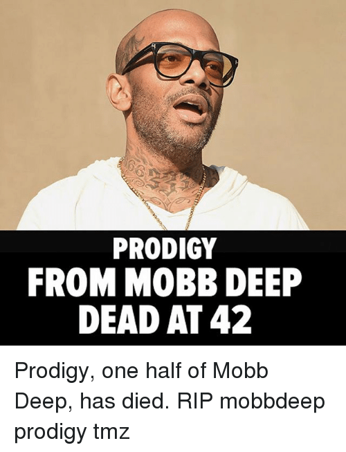 Memes, Prodigy, and 🤖: PRODIGY  FROM MOBB DEEP  DEAD AT 42 Prodigy, one half of Mobb Deep, has died. RIP mobbdeep prodigy tmz