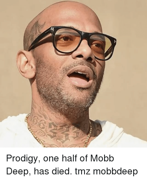Memes, Prodigy, and 🤖: Prodigy, one half of Mobb Deep, has died. tmz mobbdeep