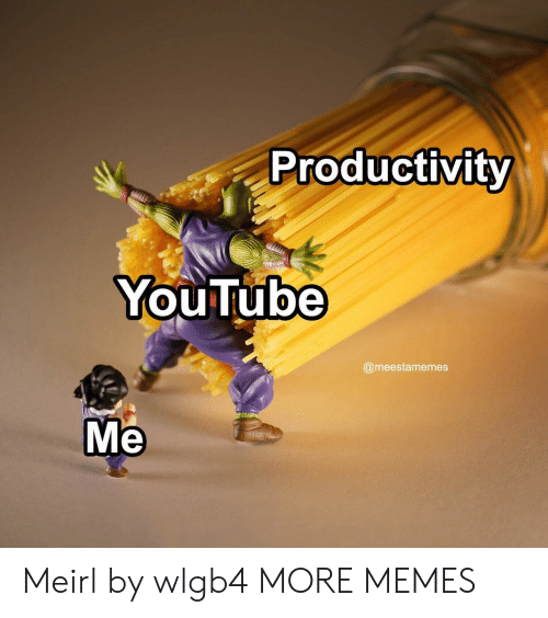 Dank, Memes, and Target: Productivity  YouTube  @meestamemes  Me Meirl by wlgb4 MORE MEMES