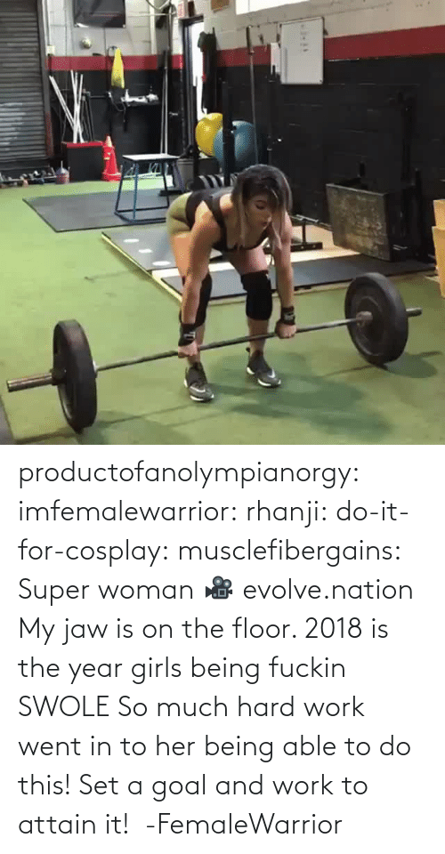 Goal: productofanolympianorgy: imfemalewarrior:  rhanji:  do-it-for-cosplay:  musclefibergains:   Super woman 🎥 evolve.nation  My jaw is on the floor.    2018 is the year girls being fuckin SWOLE   So much hard work went in to her being able to do this! Set a goal and work to attain it!  -FemaleWarrior
