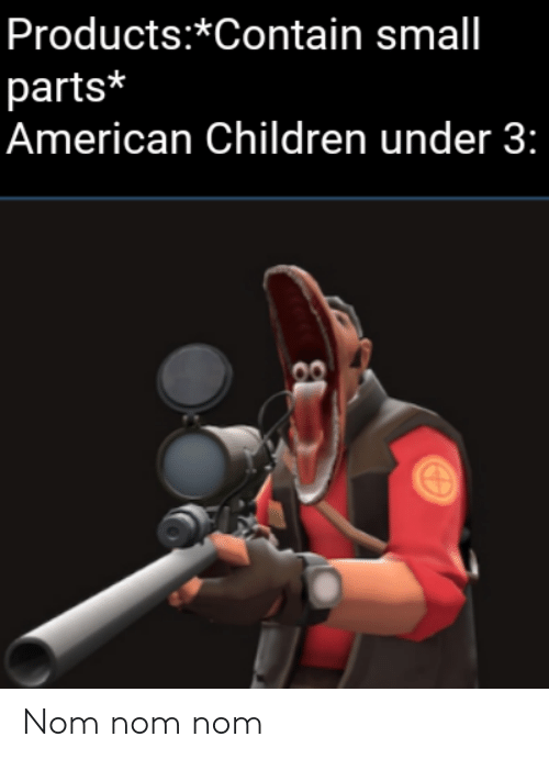 Children, American, and Products: Products:*Contain small  parts*  American Children under 3: Nom nom nom
