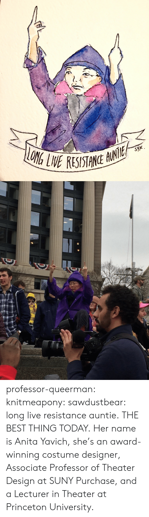 Target, Tumblr, and Best: professor-queerman:  knitmeapony:  sawdustbear: long live resistance auntie. THE BEST THING TODAY.   Her name is Anita Yavich, she's an award-winning costume designer, Associate Professor of Theater Design at SUNY Purchase, and a Lecturer in Theater at Princeton University.