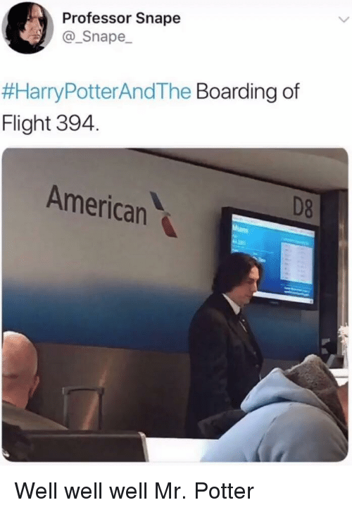 American, Flight, and Potter: Professor Snape  Snape  #HarryPotterAndThe Boarding of  Flight 394.  American  D8 Well well well Mr. Potter