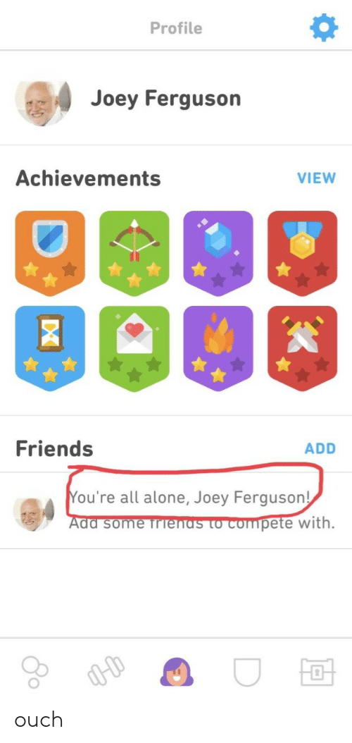 Being Alone, Friends, and Ferguson: Profile  4 Joey Ferguson  Achievements  VIEW  Friends  ADD  ou're all alone, Joey Ferguson!  Ada some TrTenas to compete  with. ouch