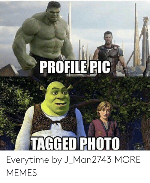 Dank, Memes, and Target: PROFILE PIC  TAGGED PHOTO Everytime by J_Man2743 MORE MEMES