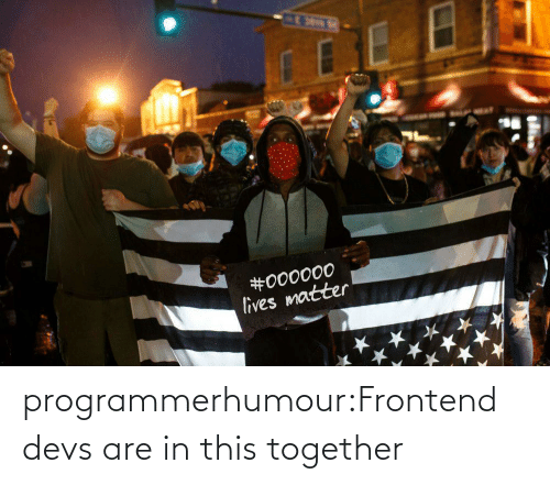 together: programmerhumour:Frontend devs are in this together