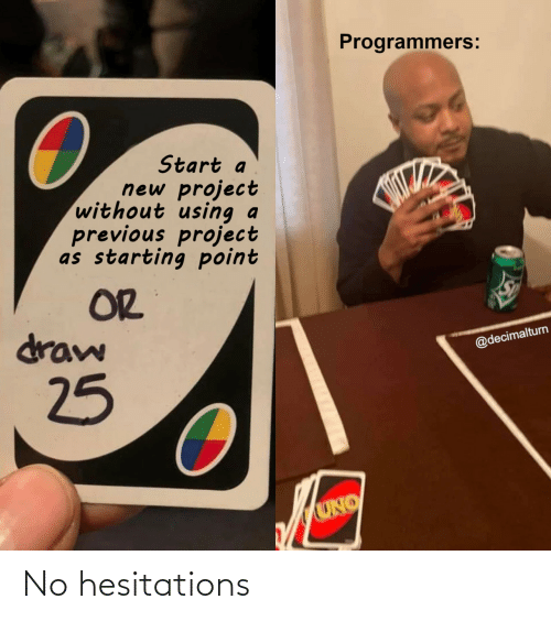 starting: Programmers:  Start a  new project  without using  previous project  as starting point  OR  draw  @decimalturn  25  UNO No hesitations