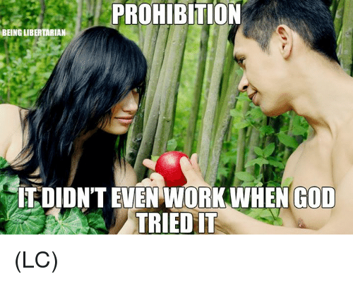 God, Memes, and Work: PROHIBITION  BEING LIBERTARIAN  İT DIDN'T EVEN WORK,WHEN GOD  TRIED IT (LC)