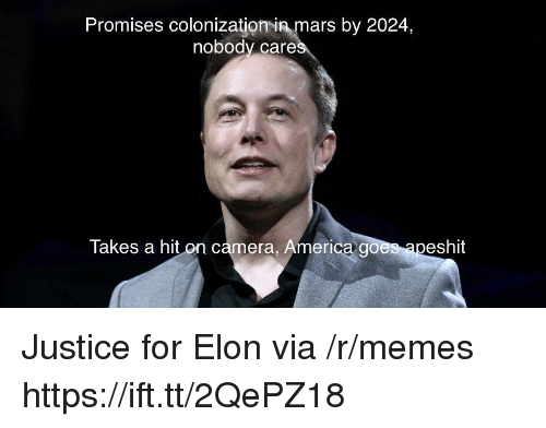 America, Memes, and Camera: Promises colonization in mars by 2024,  nobody care  Takes a hit on camera, America g  eshit Justice for Elon via /r/memes https://ift.tt/2QePZ18
