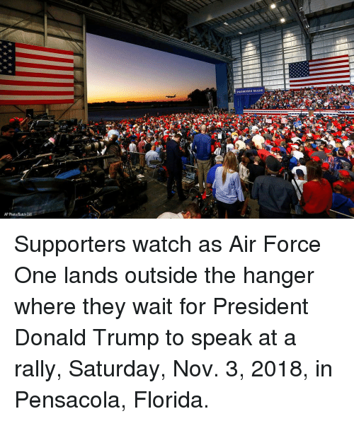 Donald Trump, Memes, and Air Force: PROMISES MADE  AP Photo/Butch Dill Supporters watch as Air Force One lands outside the hanger where they wait for President Donald Trump to speak at a rally, Saturday, Nov. 3, 2018, in Pensacola, Florida.