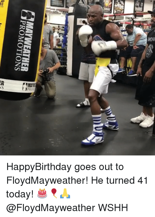 Memes, Wshh, and Today: PROMOTIONS HappyBirthday goes out to FloydMayweather! He turned 41 today! 🎂🎈🙏 @FloydMayweather WSHH