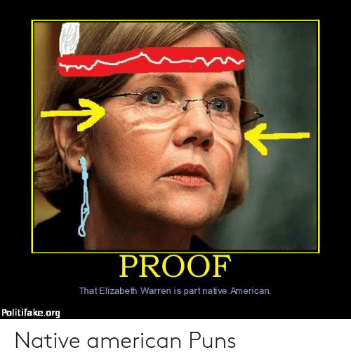 Native American Puns: PROOF  That Elizabeth Warren is part native American  Politifake.org Native american Puns