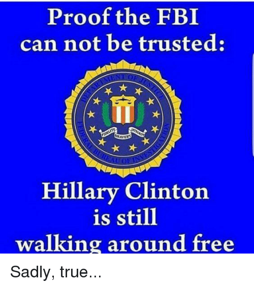 Fbi, Hillary Clinton, and Memes: Proof the FBI  can not be trusted:  ifi  RAVEY  Hillary Clinton  is still  walking around free Sadly, true...