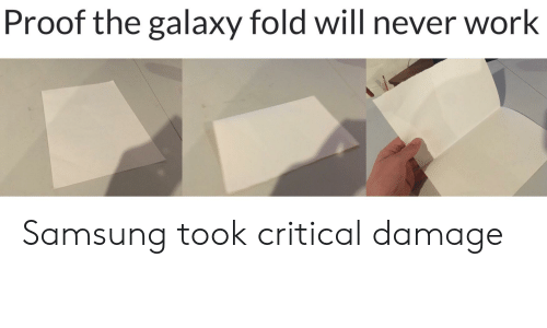Reddit, Work, and Samsung: Proof the galaxy fold will never work Samsung took critical damage