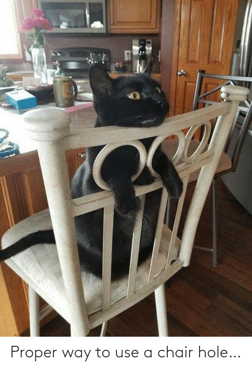 use: Proper way to use a chair hole…