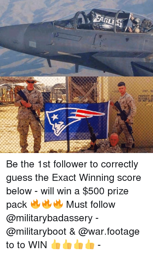 Memes, Guess, and 🤖: PROPERTY Be the 1st follower to correctly guess the Exact Winning score below - will win a $500 prize pack 🔥🔥🔥 Must follow @militarybadassery - @militaryboot & @war.footage to to WIN 👍👍👍👍 -