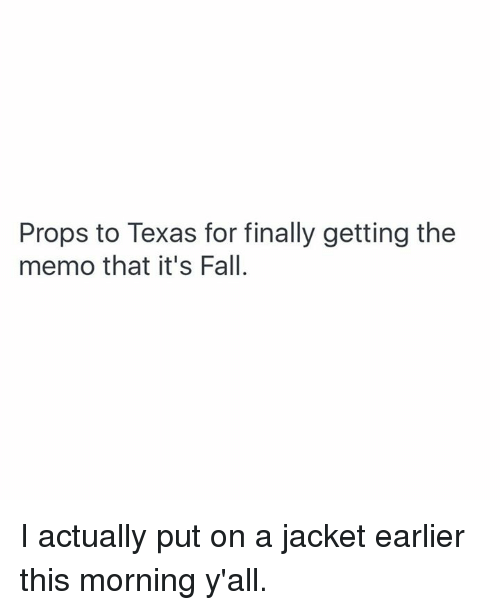Texas, Memo, and Ons: Props to Texas for finally getting the  memo that it's Fall. I actually put on a jacket earlier this morning y'all.