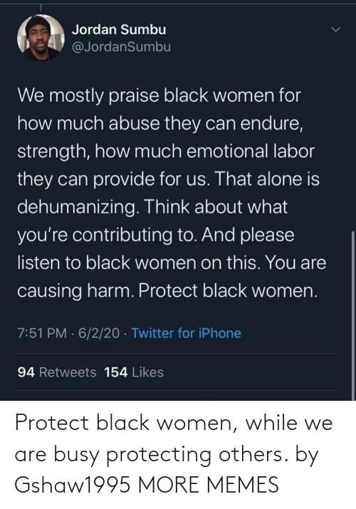 Women: Protect black women, while we are busy protecting others. by Gshaw1995 MORE MEMES