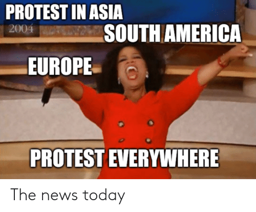 asia: PROTEST IN ASIA  SOUTH AMERICA  2004  EUROPE  PROTEST EVERYWHERE The news today