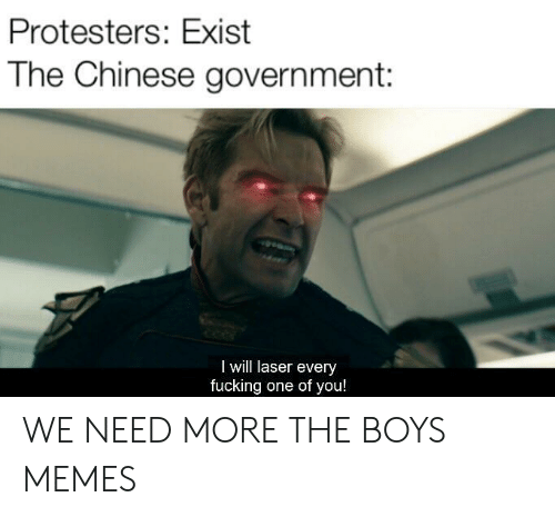 Fucking, Memes, and Chinese: Protesters: Exist  The Chinese government:  idorc,  I will laser every  fucking one of you! WE NEED MORE THE BOYS MEMES