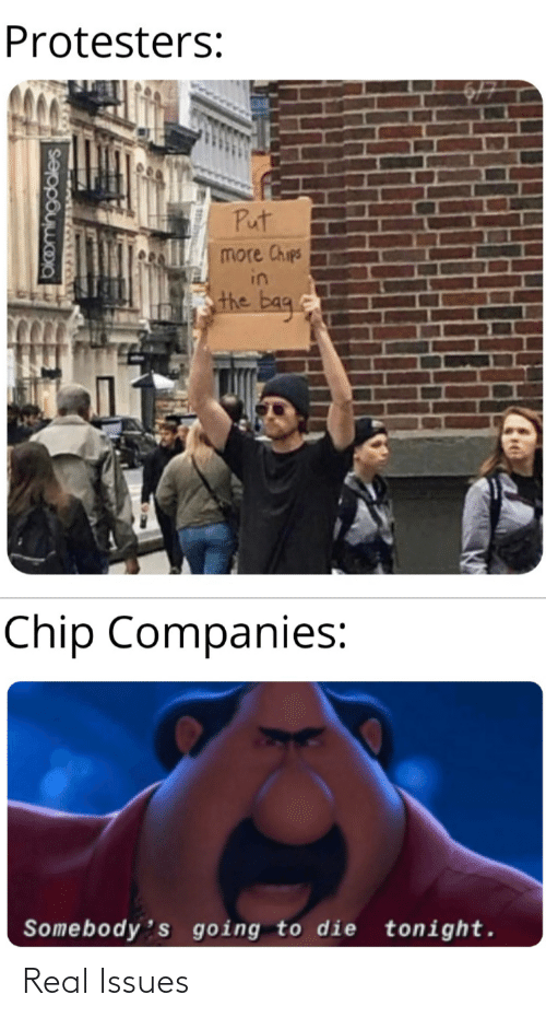 companies: Protesters:  Put  more Chips  in  the bag.  Chip Companies:  Somebody's going to die tonight.  okomingdales Real Issues