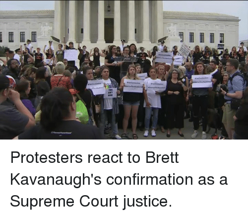 Memes, Supreme, and Supreme Court: Protesters react to Brett Kavanaugh's confirmation as a Supreme Court justice.
