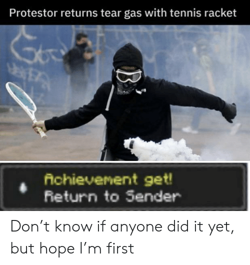 Tennis, Hope, and Don: Protestor returns tear gas with tennis racket  Achievenent get!  Feturn to Sender Don't know if anyone did it yet, but hope I'm first