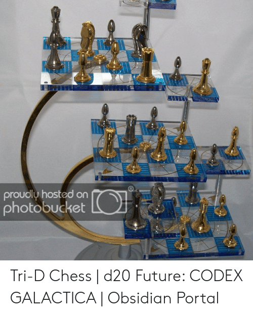 Four Dimensional Chess: proudly hosted on  photobucket Tri-D Chess | d20 Future: CODEX GALACTICA | Obsidian Portal