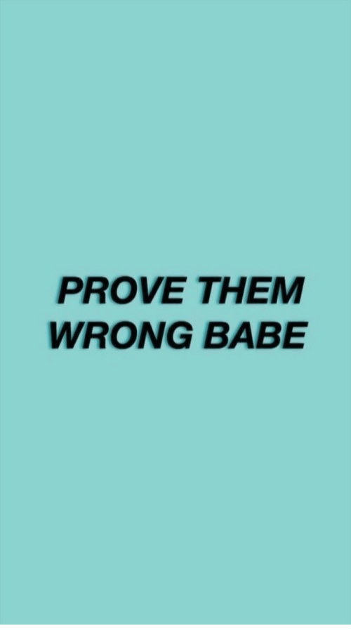 Them, Babe, and  Wrong: PROVE THEM  WRONG BABE