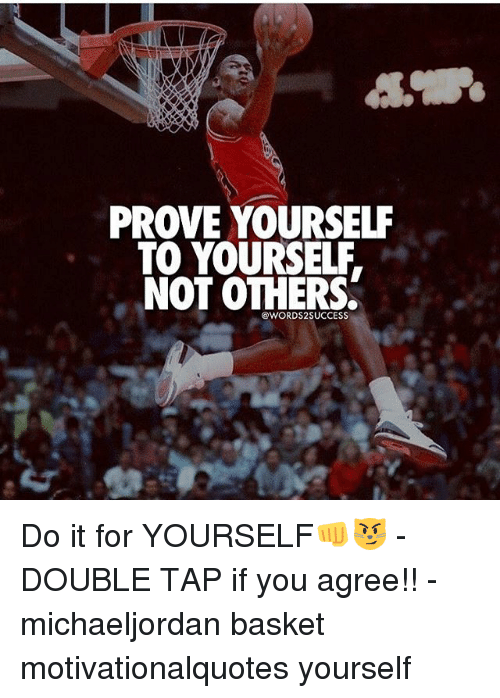 Prove yourself to yourself not others do it for yourself memes and double prove yourself to yourself not others words2success embed it solutioingenieria Image collections