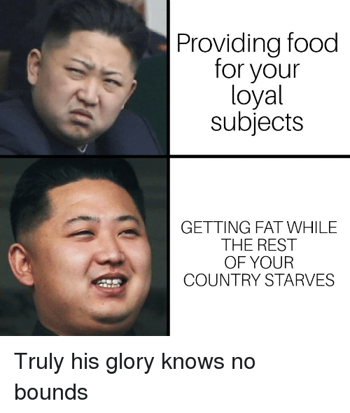 Food, Fat, and Rest: Providing food  for your  loyal  subjects  GETTING FAT WHILE  THE REST  OF YOUR  COUNTRY STARVES Truly his glory knows no bounds